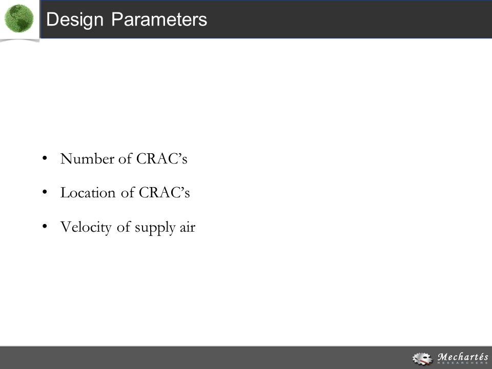 Design Parameters Number of CRAC's Location of CRAC's Velocity of supply air
