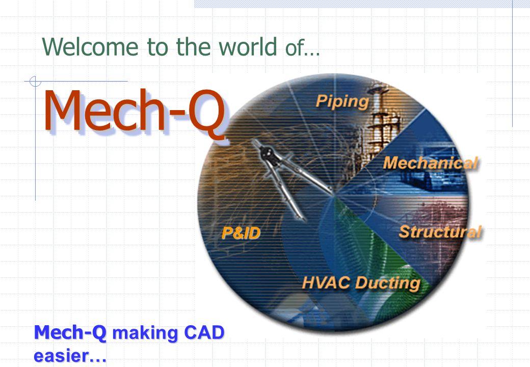 Mech-QMech-Q Mech-Q making CAD easier… P&ID Welcome to the world of…