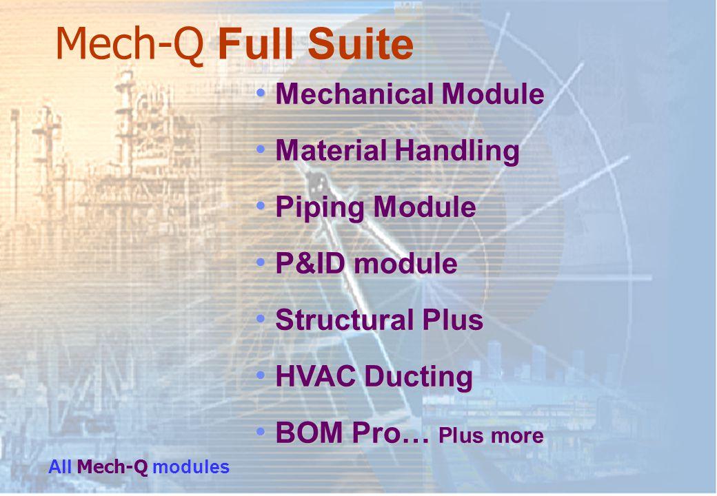 Mech-Q Full Suite Mechanical Module Mechanical Module Material Handling Material Handling Piping Module Piping Module P&ID module P&ID module Structur