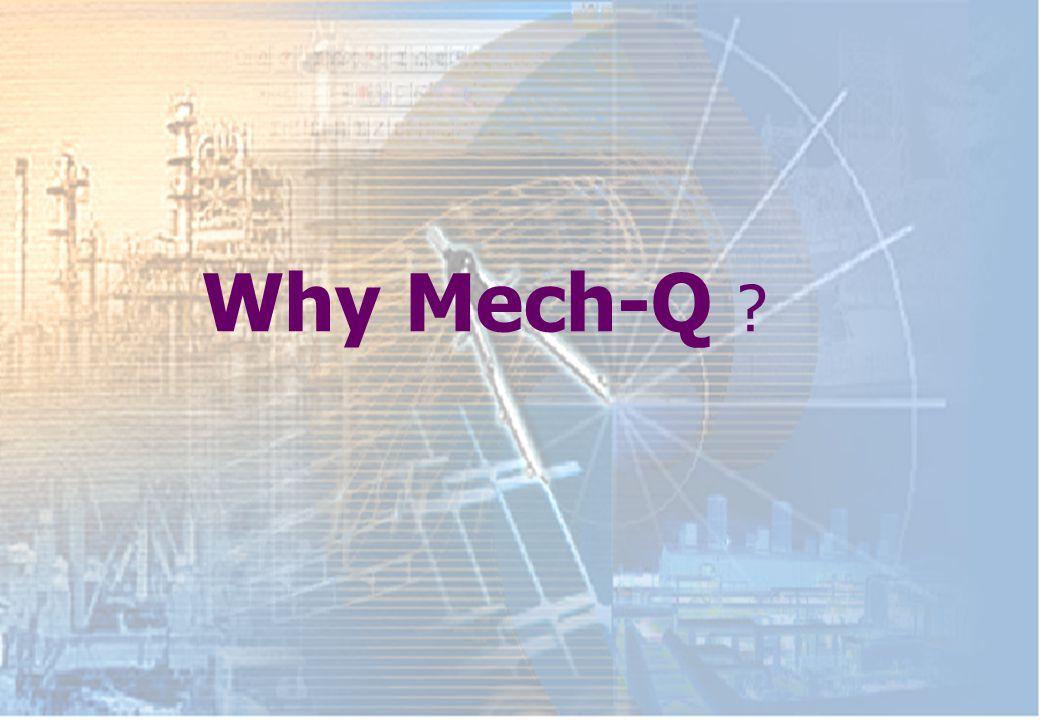 Why Mech-Q ?