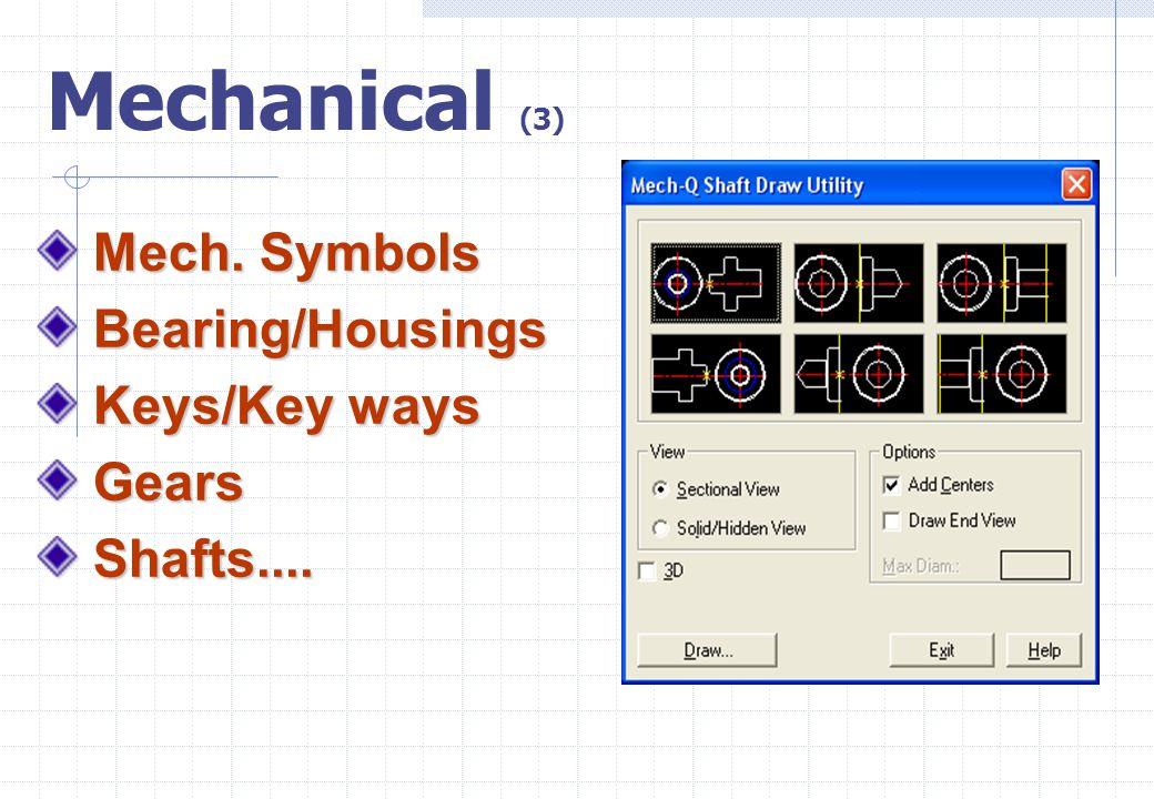 Mechanical (3) Mech. Symbols Mech. Symbols Bearing/Housings Bearing/Housings Keys/Key ways Keys/Key ways Gears Gears Shafts.... Shafts....