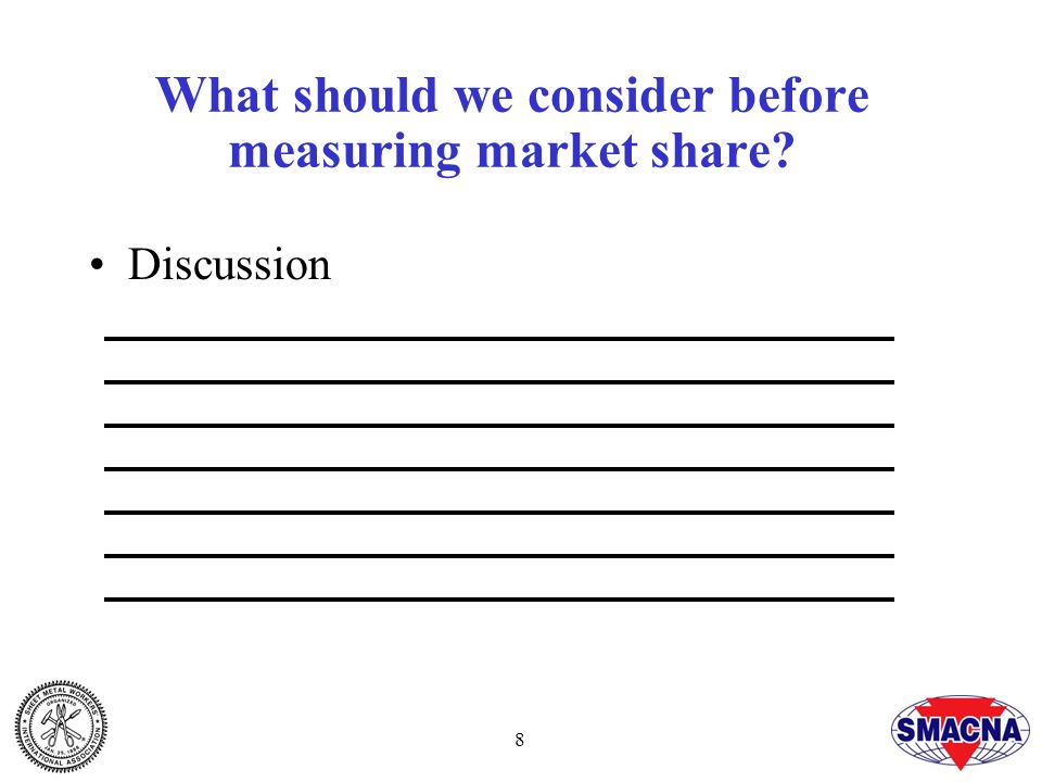 8 What should we consider before measuring market share? Discussion