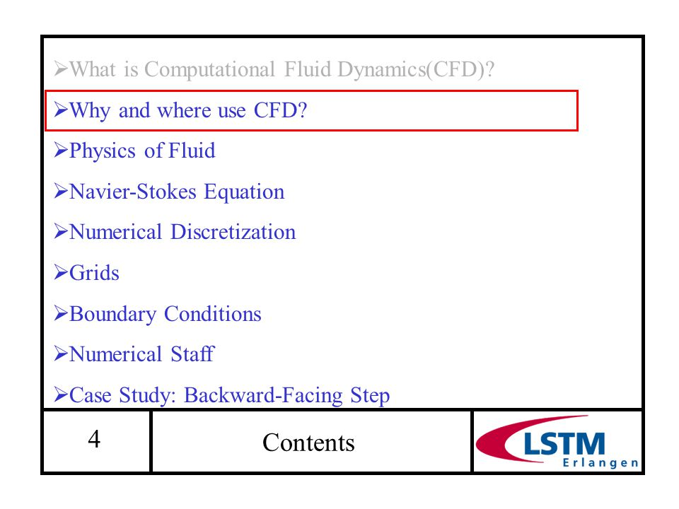 4  What is Computational Fluid Dynamics(CFD)?  Why and where use CFD?  Physics of Fluid  Navier-Stokes Equation  Numerical Discretization  Grids
