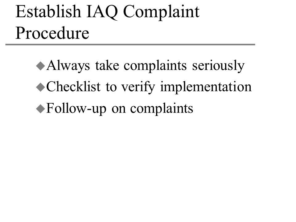 Establish IAQ Complaint Procedure  Always take complaints seriously  Checklist to verify implementation  Follow-up on complaints