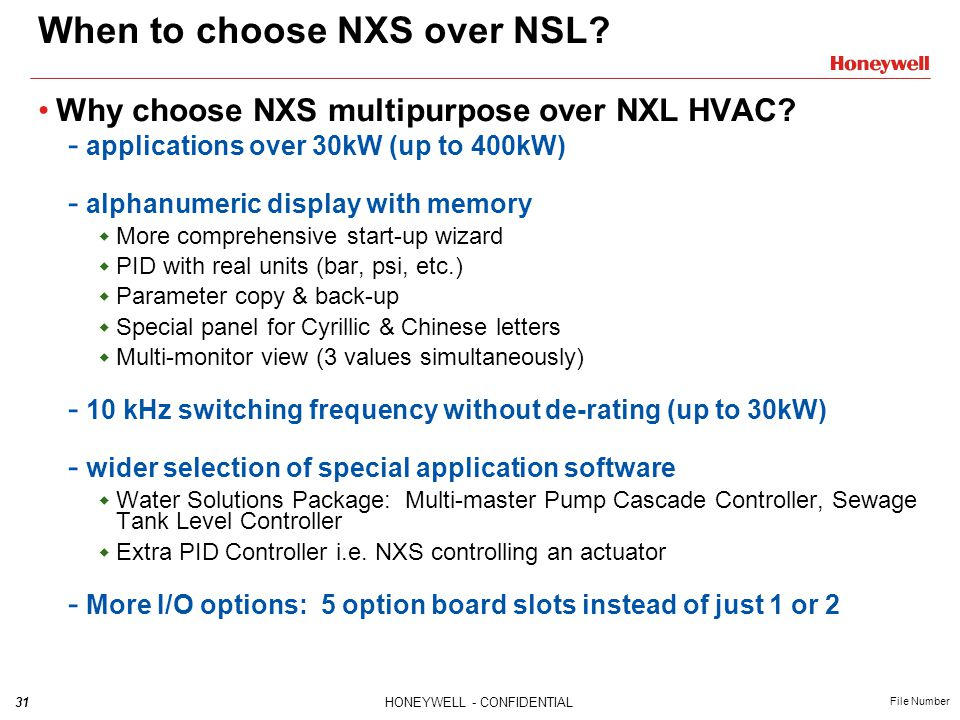 31HONEYWELL - CONFIDENTIAL File Number When to choose NXS over NSL? Why choose NXS multipurpose over NXL HVAC? - applications over 30kW (up to 400kW)