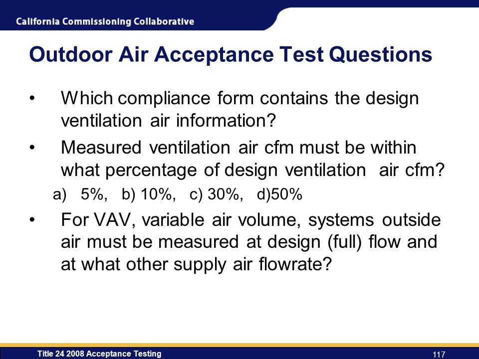 Title 24 2008 Acceptance Testing 117 Outdoor Air Acceptance Test Questions Which compliance form contains the design ventilation air information.