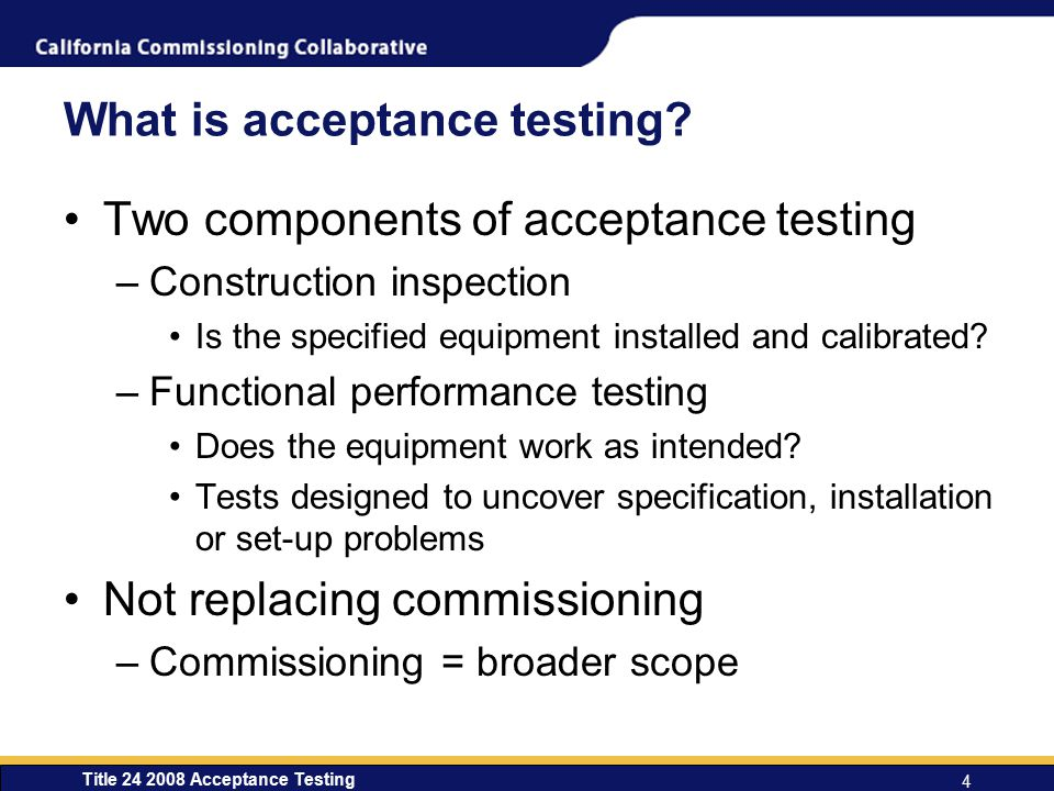 Title 24 2008 Acceptance Testing 4 What is acceptance testing.