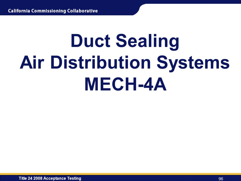 Title 24 2008 Acceptance Testing 96 Duct Sealing Air Distribution Systems MECH-4A