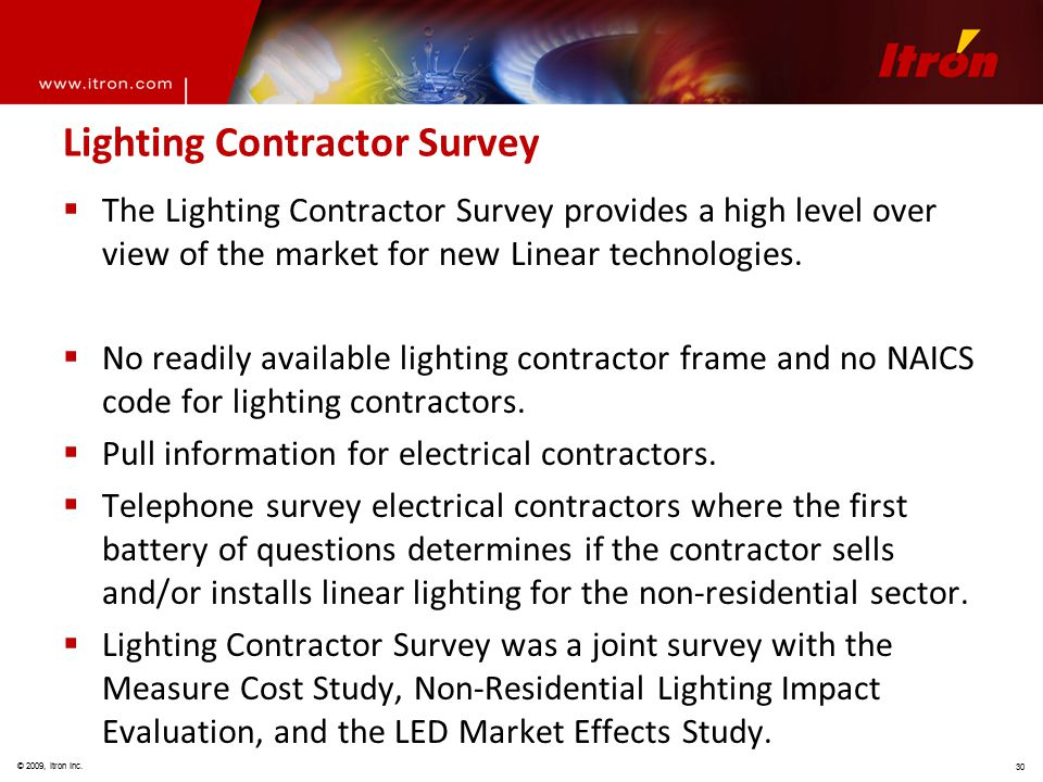 © 2009, Itron Inc. 30 Lighting Contractor Survey  The Lighting Contractor Survey provides a high level over view of the market for new Linear technol