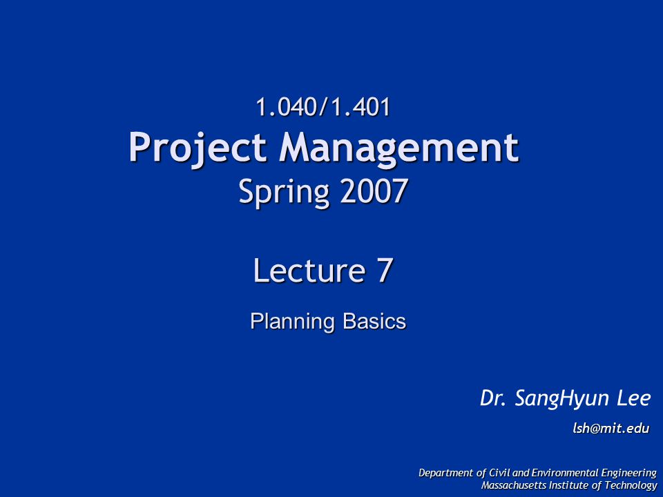 1.040/1.401 Project Management Spring 2007 Lecture 7 Dr.