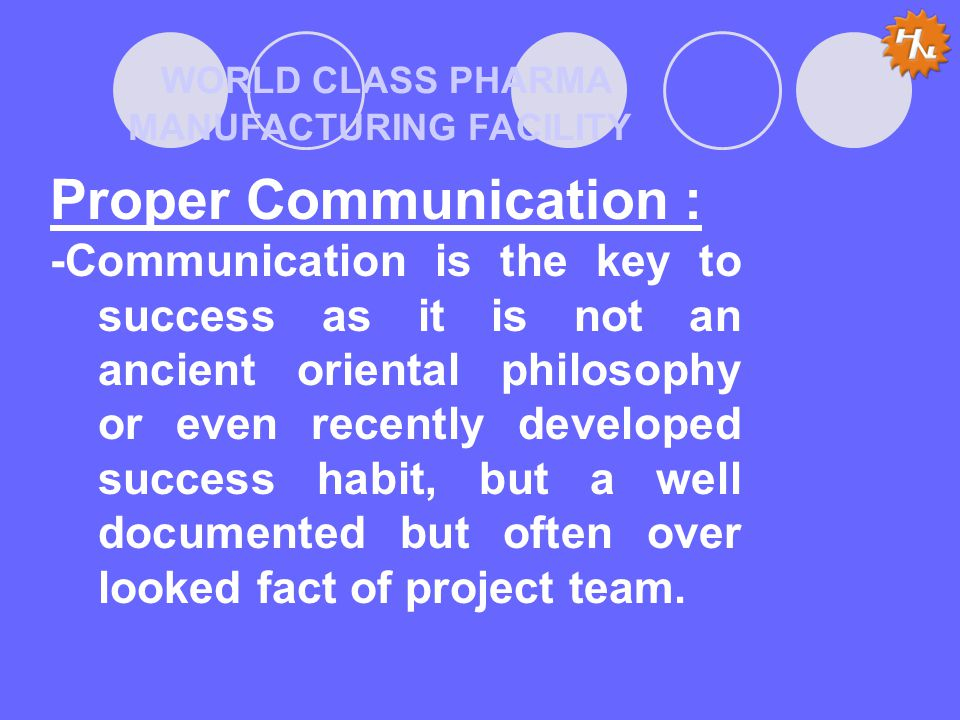 WORLD CLASS PHARMA MANUFACTURING FACILITY Proper Communication : -Communication is the key to success as it is not an ancient oriental philosophy or e