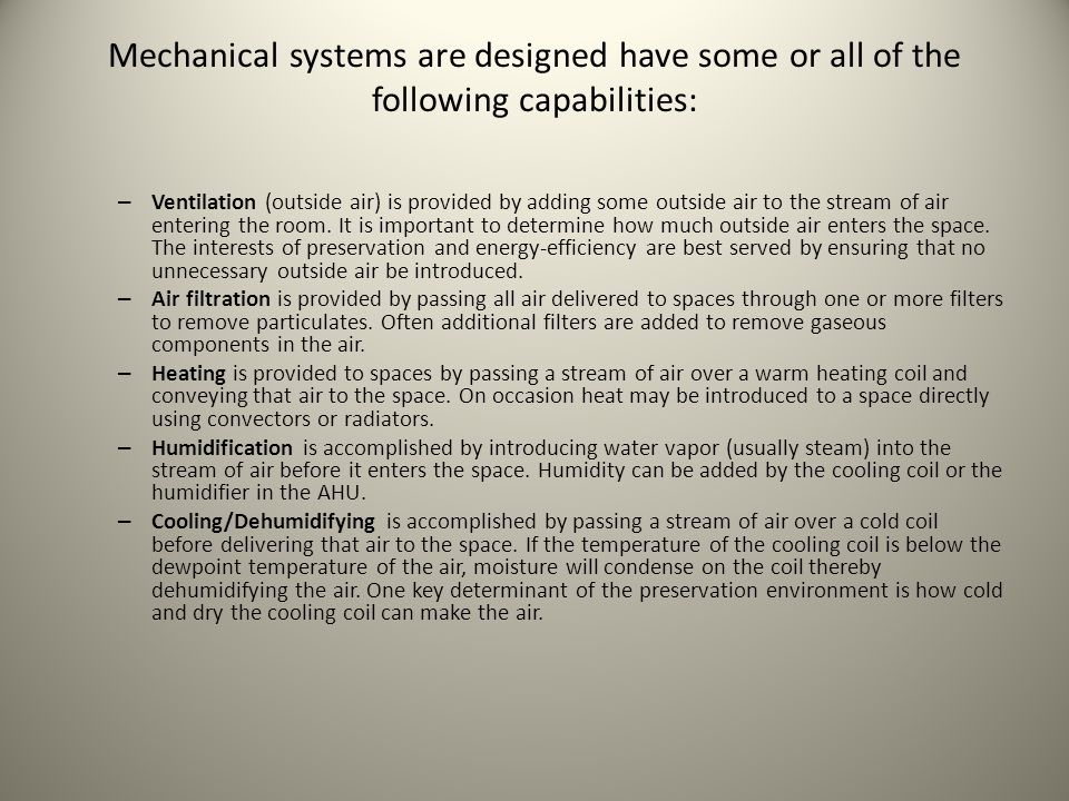 Mechanical systems are designed have some or all of the following capabilities: – Ventilation (outside air) is provided by adding some outside air to the stream of air entering the room.
