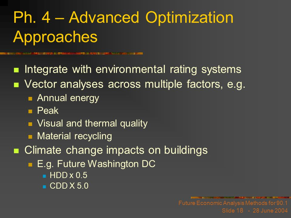 Future Economic Analysis Methods for 90.1 Slide 18 - 28 June 2004 Ph. 4 – Advanced Optimization Approaches Integrate with environmental rating systems