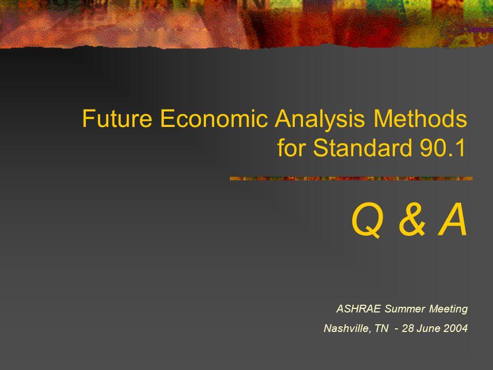 Future Economic Analysis Methods for Standard 90.1 Q & A ASHRAE Summer Meeting Nashville, TN - 28 June 2004