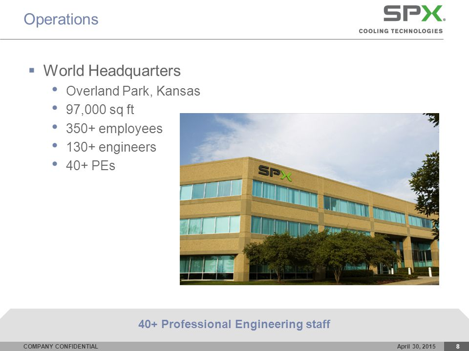 COMPANY CONFIDENTIALApril 30, 20158 Operations  World Headquarters Overland Park, Kansas 97,000 sq ft 350+ employees 130+ engineers 40+ PEs 40+ Professional Engineering staff