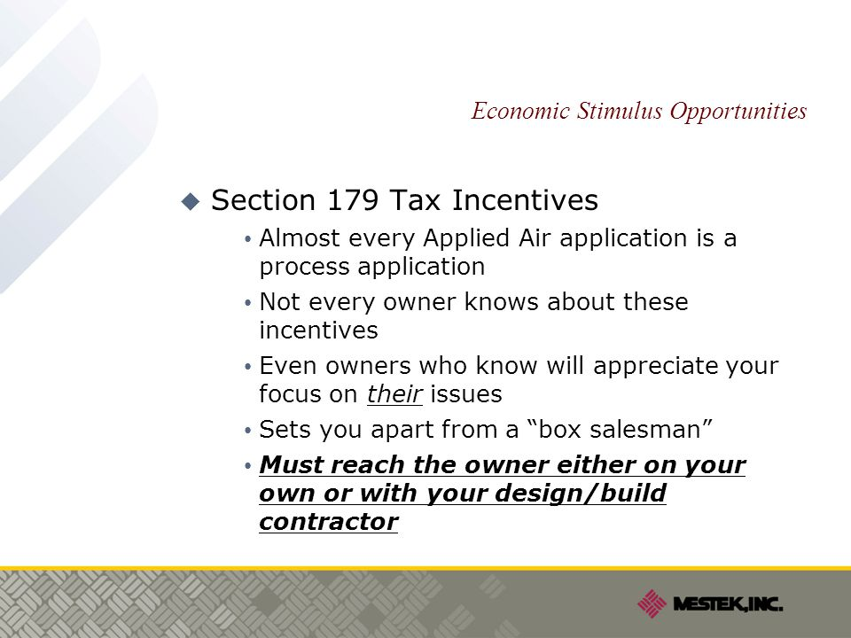 Economic Stimulus Opportunities  Section 179 Tax Incentives Almost every Applied Air application is a process application Not every owner knows about these incentives Even owners who know will appreciate your focus on their issues Sets you apart from a box salesman Must reach the owner either on your own or with your design/build contractor