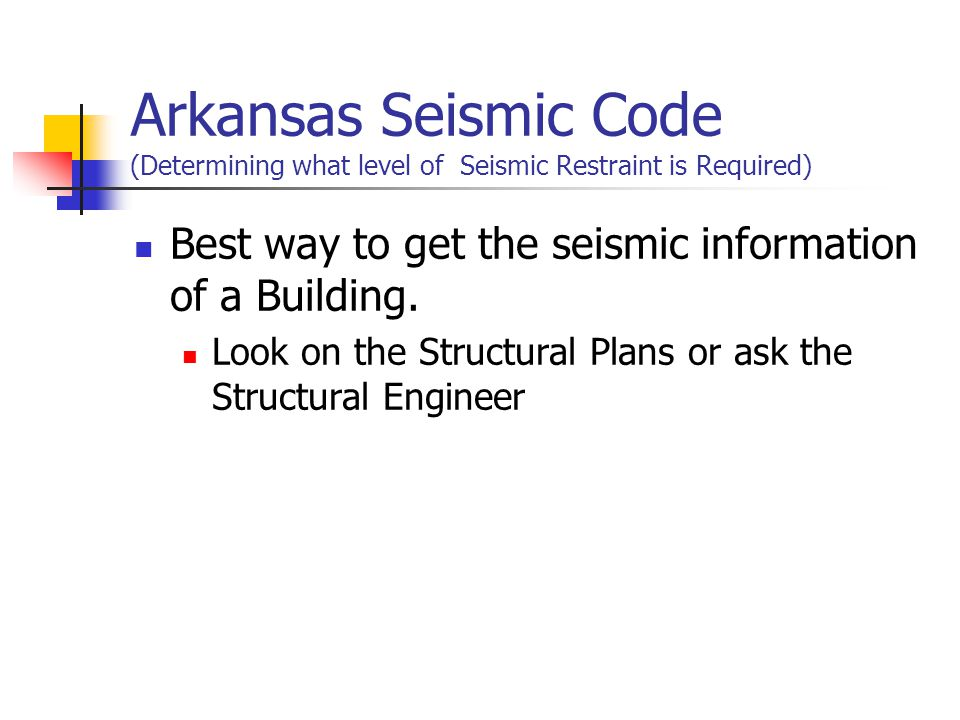 Arkansas Seismic Code (Determining what level of Seismic Restraint is Required) Best way to get the seismic information of a Building.