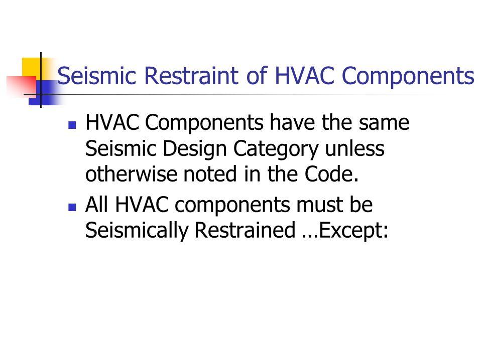Seismic Restraint of HVAC Components HVAC Components have the same Seismic Design Category unless otherwise noted in the Code. All HVAC components mus