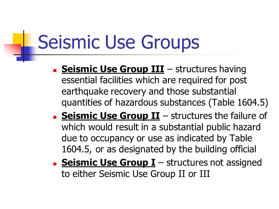 Seismic Use Groups Seismic Use Group III – structures having essential facilities which are required for post earthquake recovery and those substantia
