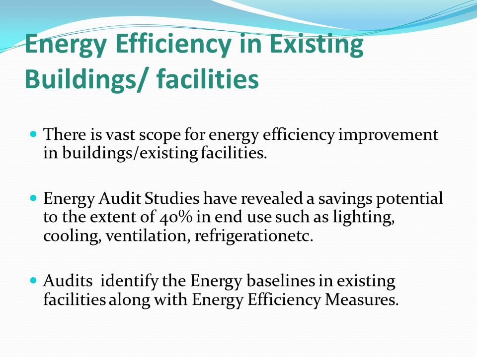Energy Efficiency in Existing Buildings/ facilities There is vast scope for energy efficiency improvement in buildings/existing facilities.