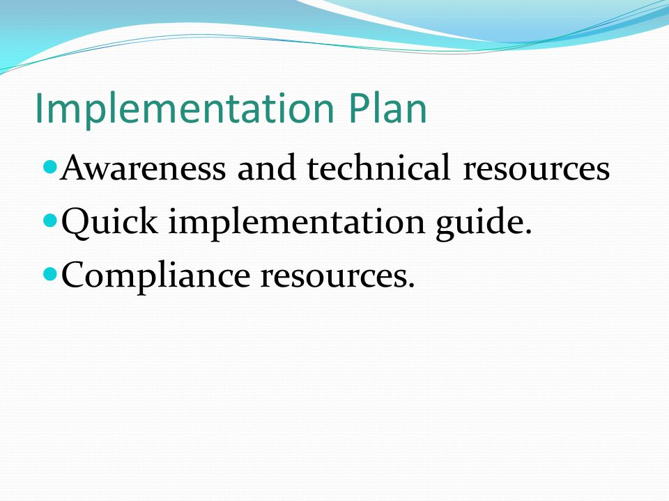 Implementation Plan Awareness and technical resources Quick implementation guide.