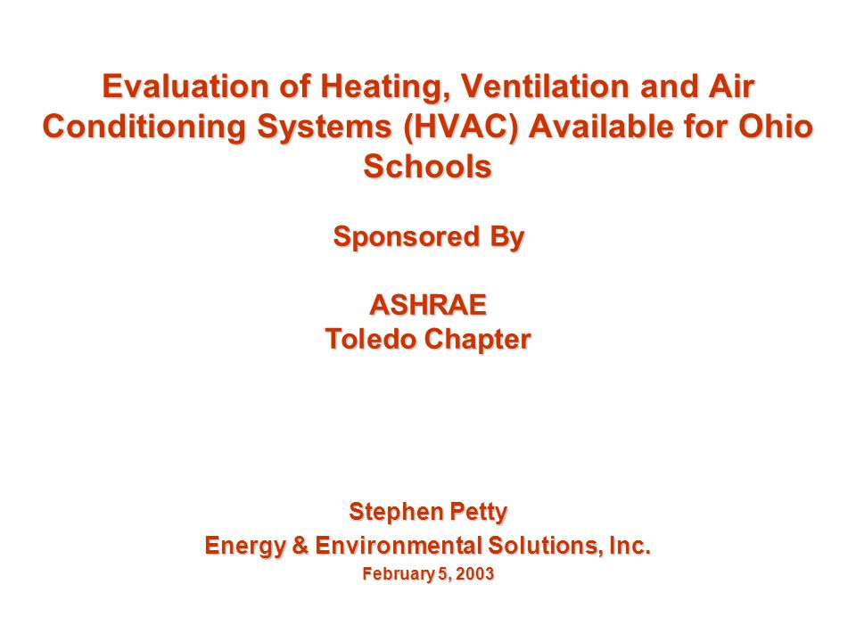 Evaluation of Heating, Ventilation and Air Conditioning Systems (HVAC) Available for Ohio Schools Stephen Petty Energy & Environmental Solutions, Inc.