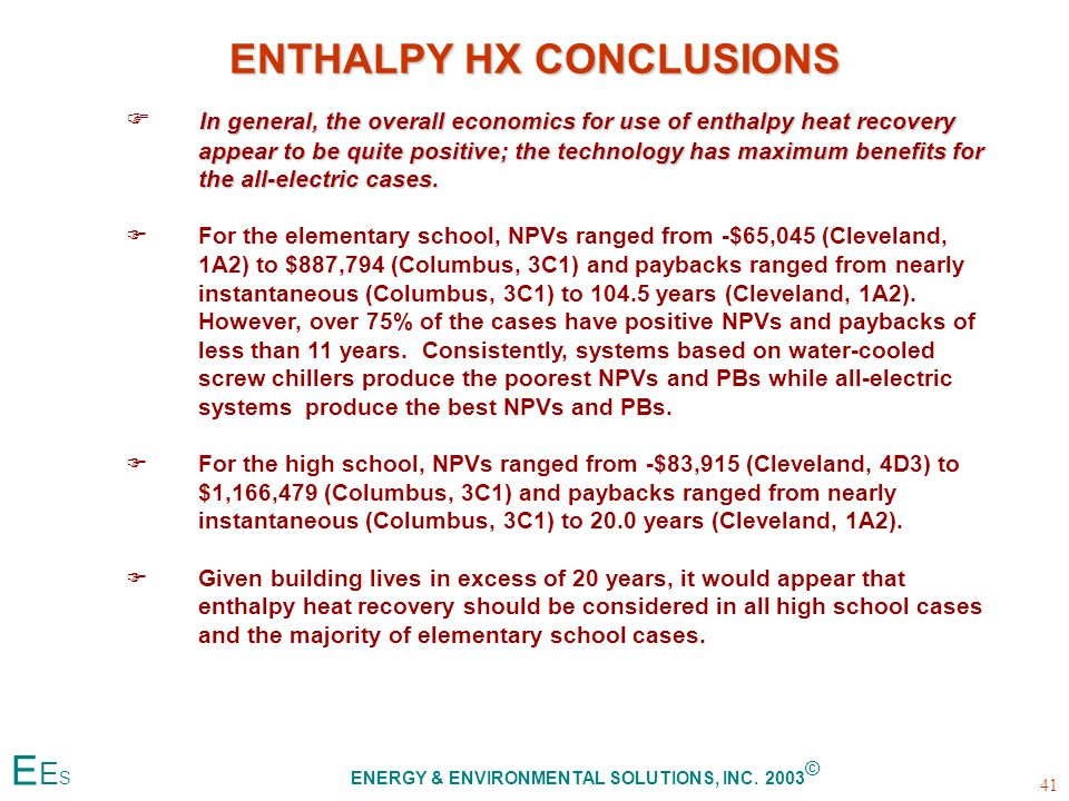 ENTHALPY HX CONCLUSIONS  In general, the overall economics for use of enthalpy heat recovery appear to be quite positive; the technology has maximum benefits for the all-electric cases.