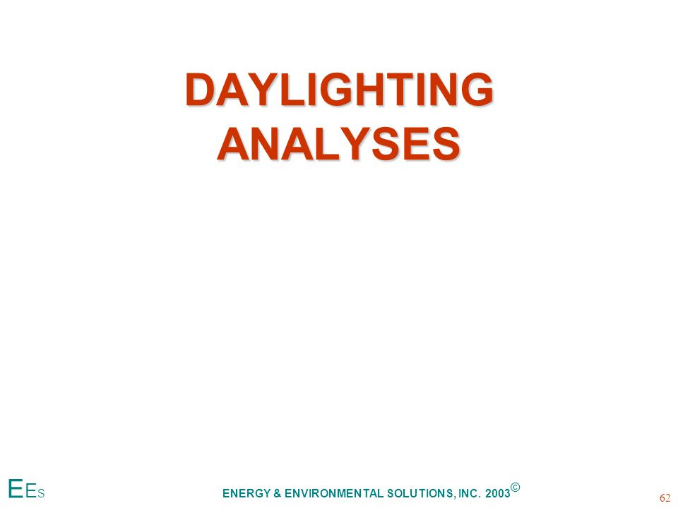 DAYLIGHTING ANALYSES 62 E E S ENERGY & ENVIRONMENTAL SOLUTIONS, INC. 2003 ©