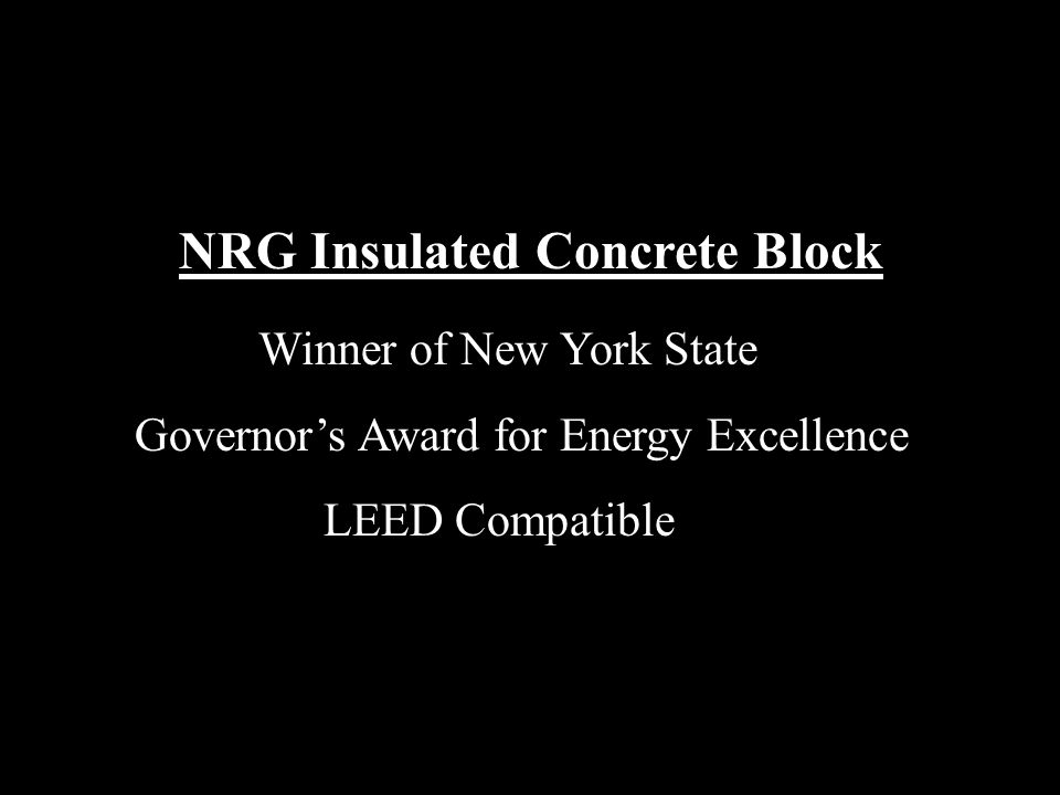 NRG Insulated Concrete Block Winner of New York State Governor's Award for Energy Excellence LEED Compatible