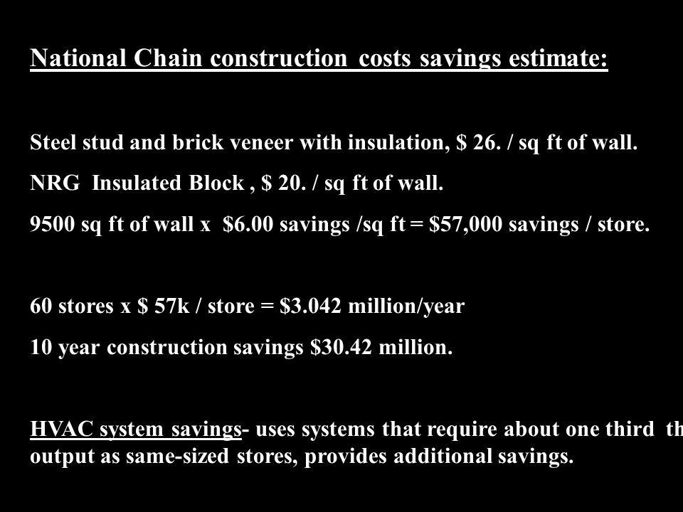 Real World Example Number Two: NRG Insulated Block can save National Chain $ 51.4 million dollars in ten years.