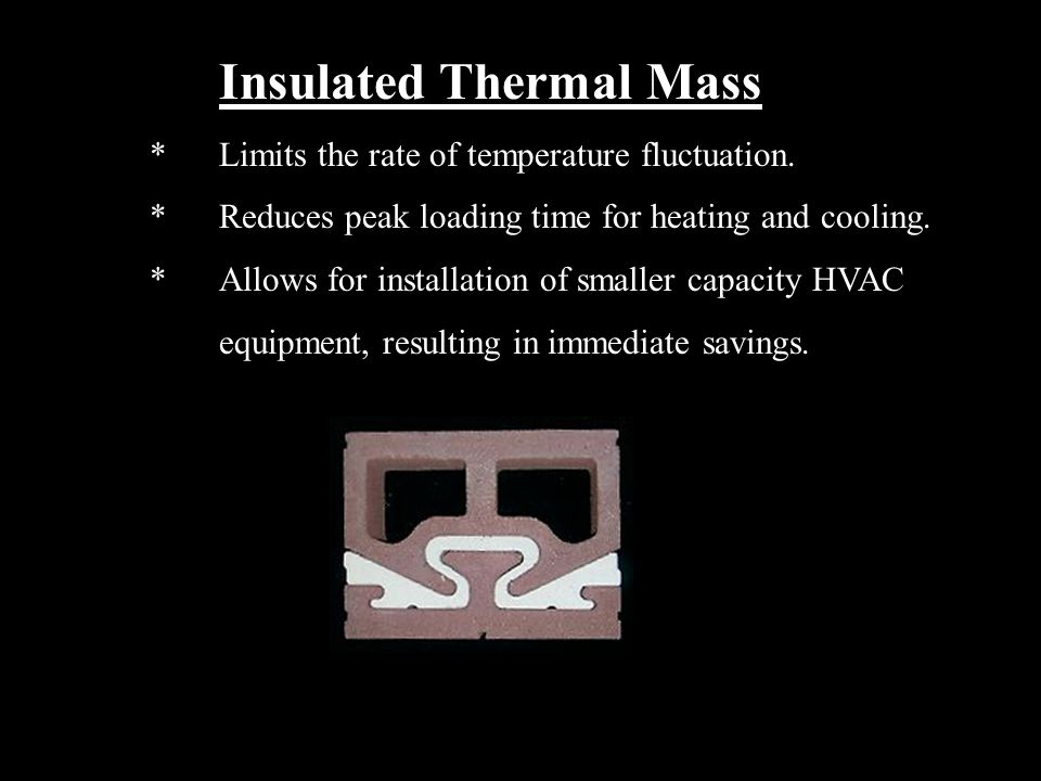 Insulated Thermal Mass *Limits the rate of temperature fluctuation.