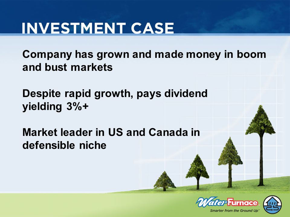 Company has grown and made money in boom and bust markets Despite rapid growth, pays dividend yielding 3%+ Market leader in US and Canada in defensible niche