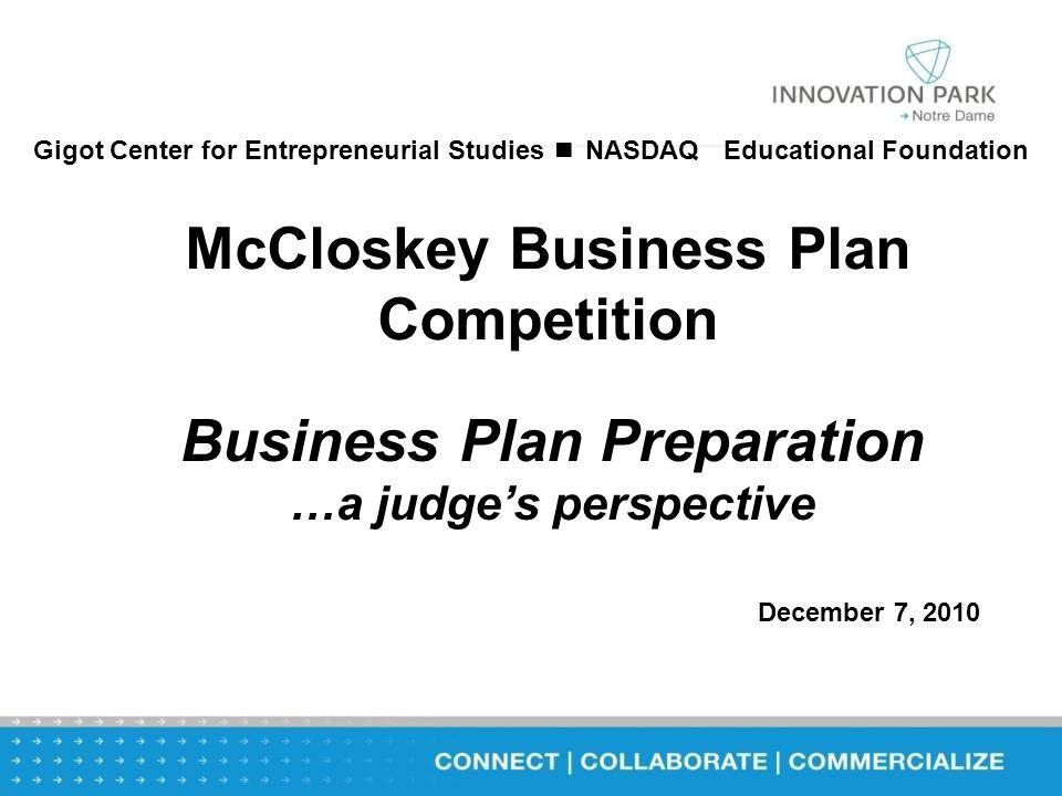 McCloskey Business Plan Competition Business Plan Preparation …a judge's perspective December 7, 2010 Gigot Center for Entrepreneurial Studies ■ NASDAQ Educational Foundation