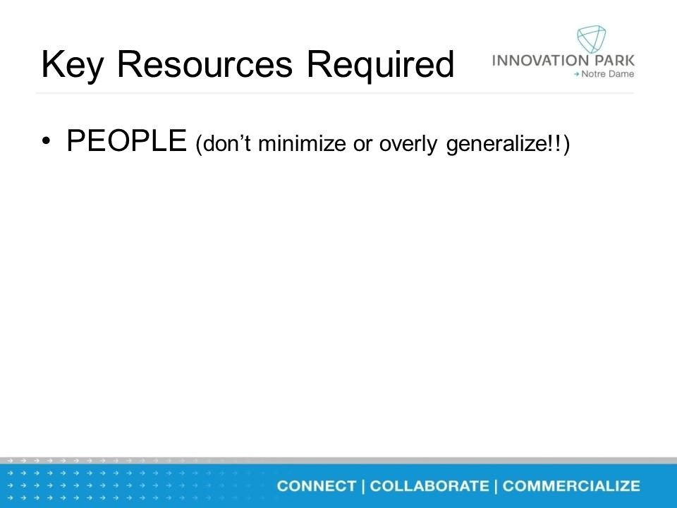 Key Resources Required PEOPLE (don't minimize or overly generalize!!)