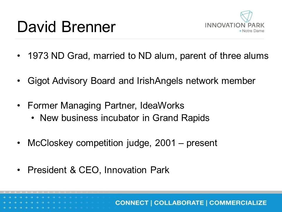 David Brenner 1973 ND Grad, married to ND alum, parent of three alums Gigot Advisory Board and IrishAngels network member Former Managing Partner, Ide
