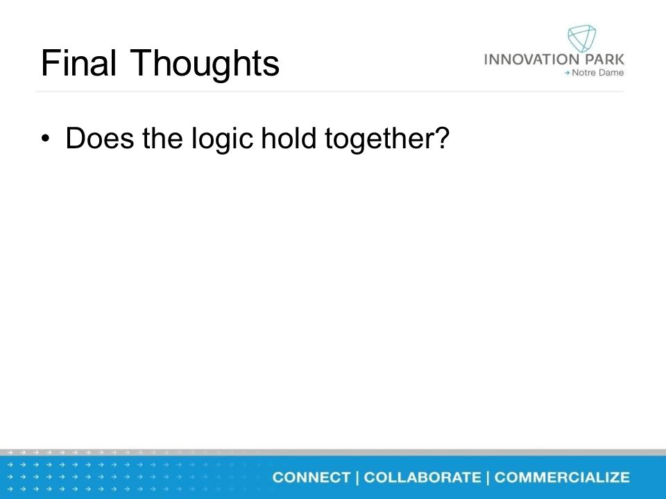 Final Thoughts Does the logic hold together?