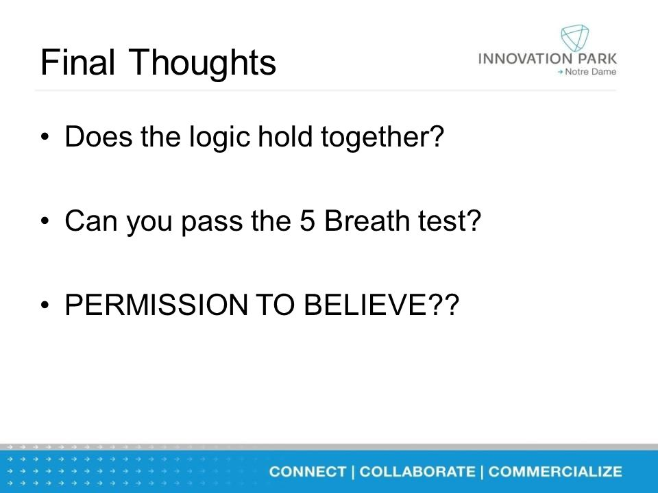Final Thoughts Does the logic hold together? Can you pass the 5 Breath test? PERMISSION TO BELIEVE??