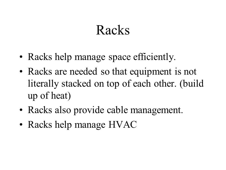 Racks Racks help manage space efficiently.