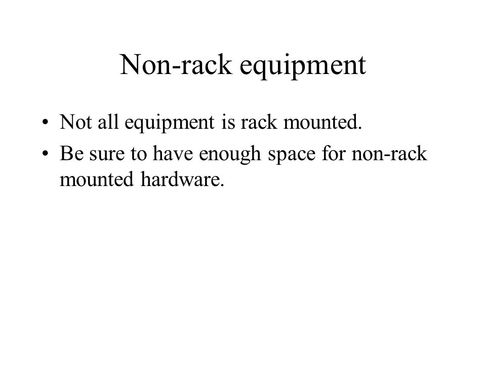 Non-rack equipment Not all equipment is rack mounted.