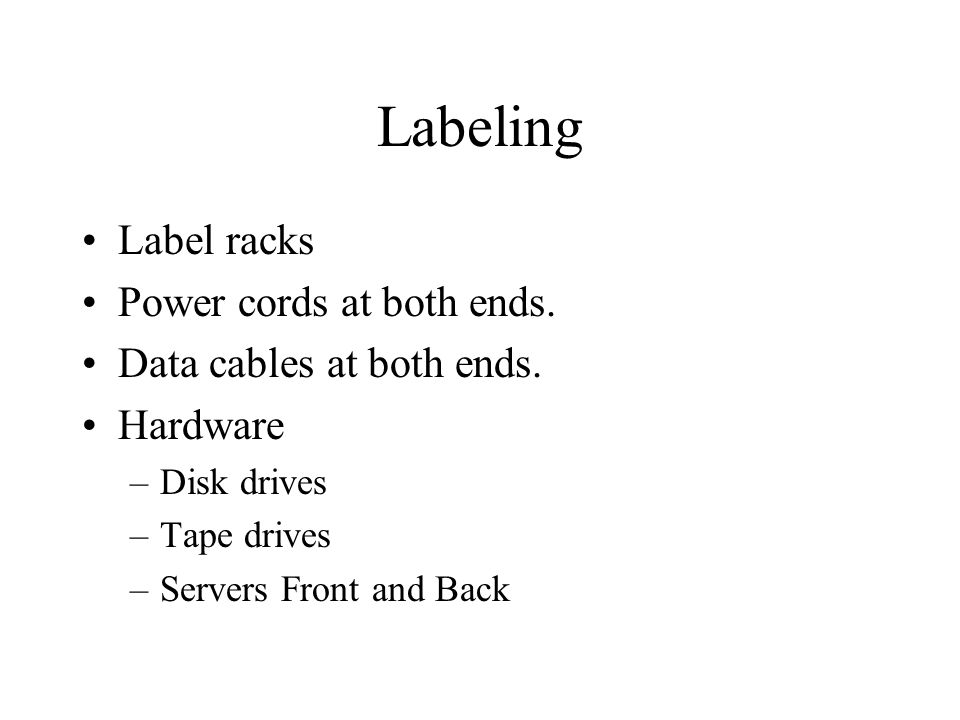 Labeling Label racks Power cords at both ends.Data cables at both ends.