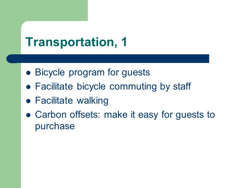 Transportation, 1 Bicycle program for guests Facilitate bicycle commuting by staff Facilitate walking Carbon offsets: make it easy for guests to purchase