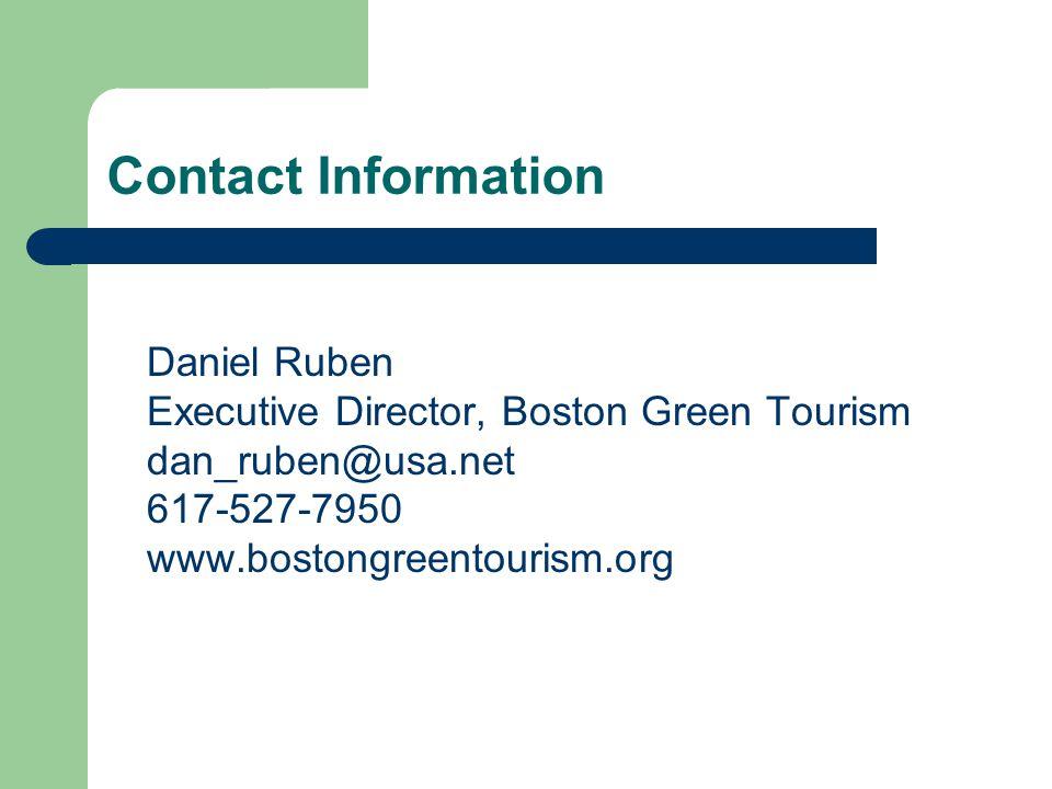 Contact Information Daniel Ruben Executive Director, Boston Green Tourism dan_ruben@usa.net 617-527-7950 www.bostongreentourism.org