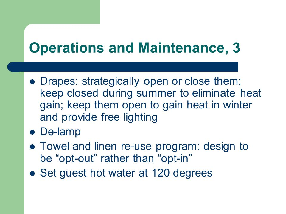 Operations and Maintenance, 3 Drapes: strategically open or close them; keep closed during summer to eliminate heat gain; keep them open to gain heat