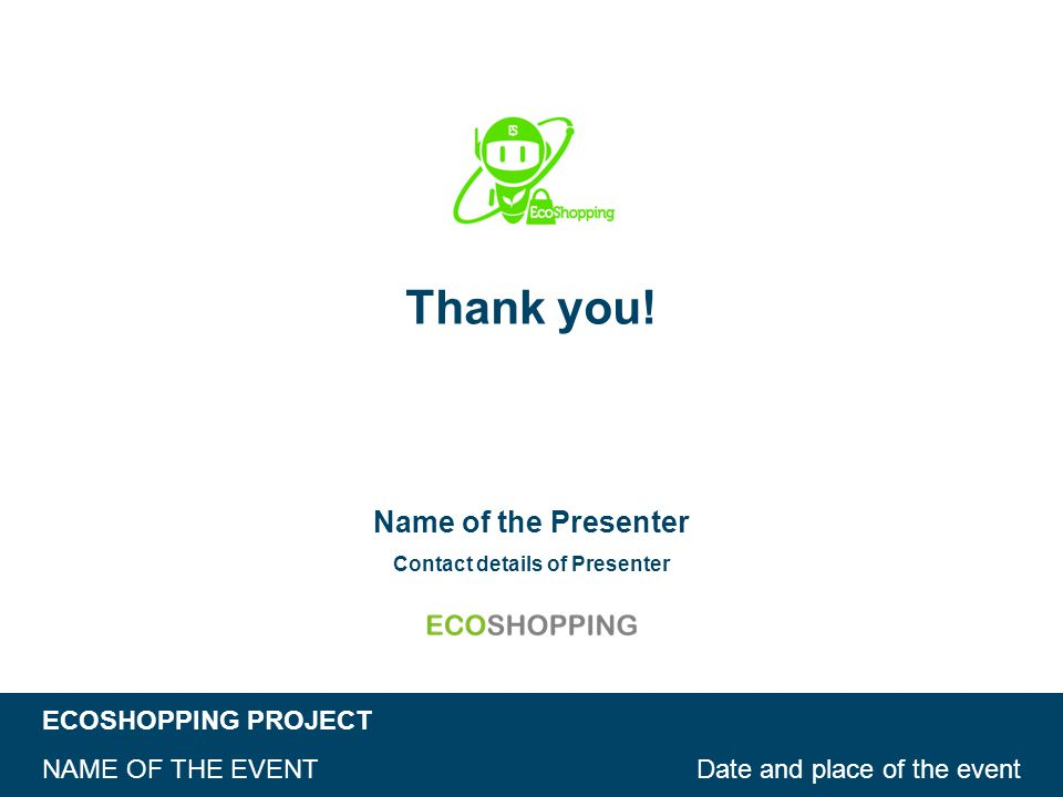 ECOSHOPPING PROJECT Date and place of the eventNAME OF THE EVENT Thank you.