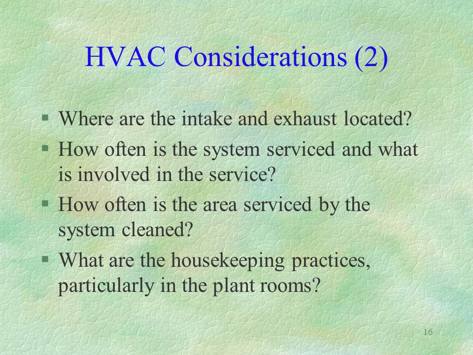 15 HVAC Considerations §Choosing the correct system for the area and activities undertaken  The type of system (central system, split system, window unit)  Filter type)  Materials used (galvanised vs.