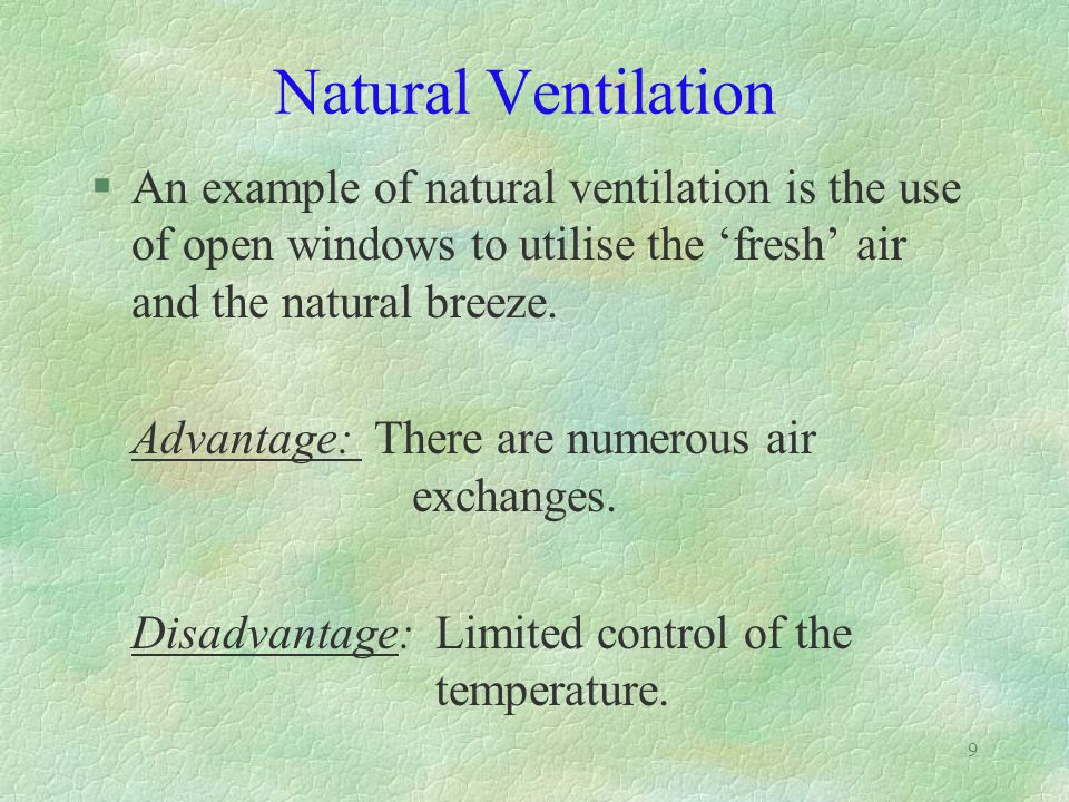 8 Forms of Heating, Ventilation and Air Conditioning (HVAC) Systems §Natural ventilation §Mechanical ventilation §Combination of Natural and Mechanical Ventilation