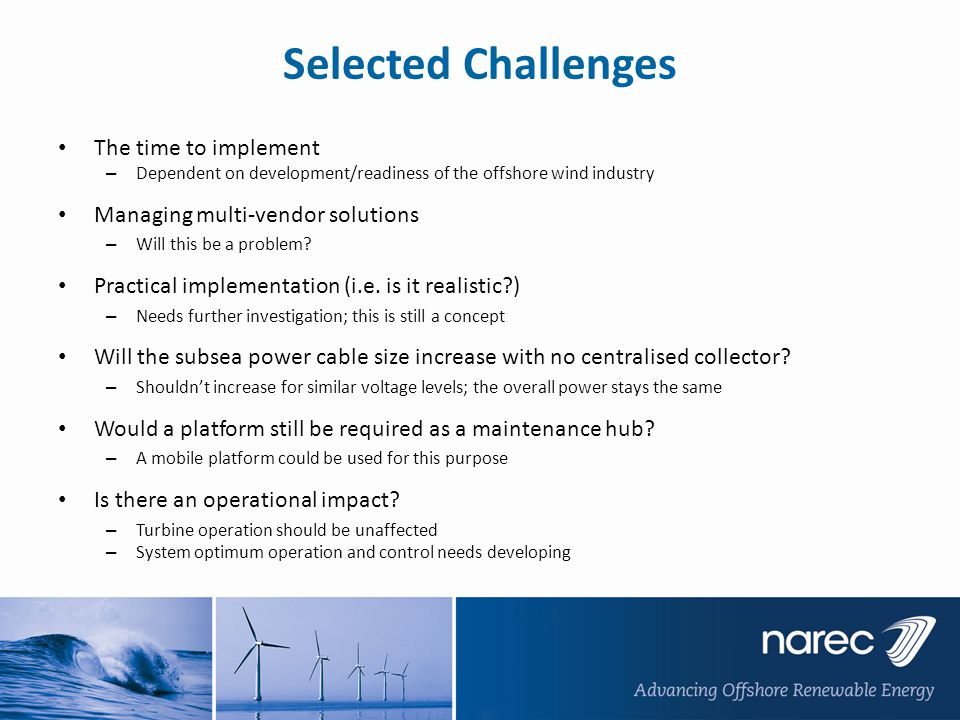 Selected Challenges The time to implement – Dependent on development/readiness of the offshore wind industry Managing multi-vendor solutions – Will this be a problem.