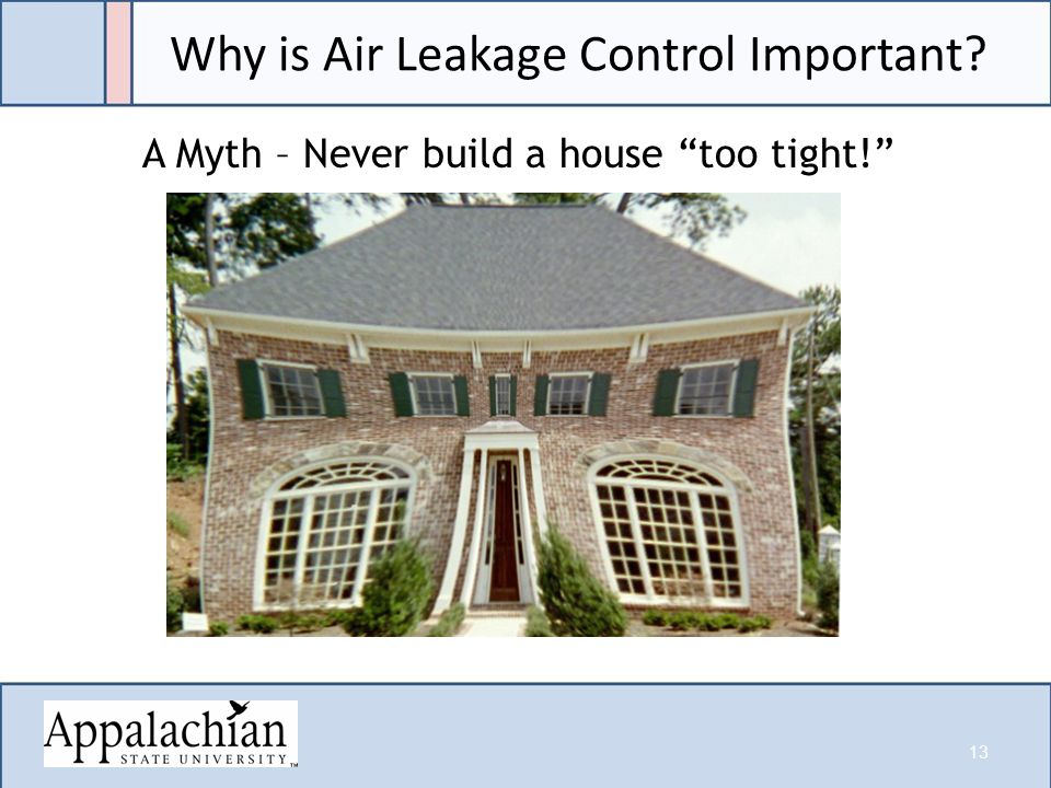 Why is Air Leakage Control Important A Myth – Never build a house too tight! 13