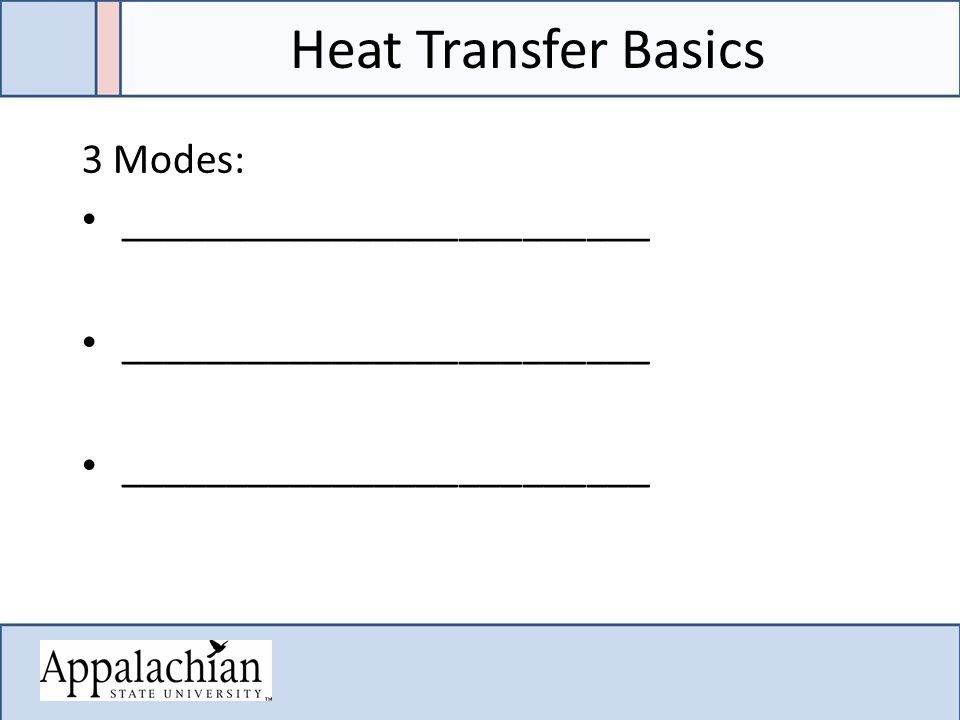 Heat Transfer Basics 3 Modes: _________________________