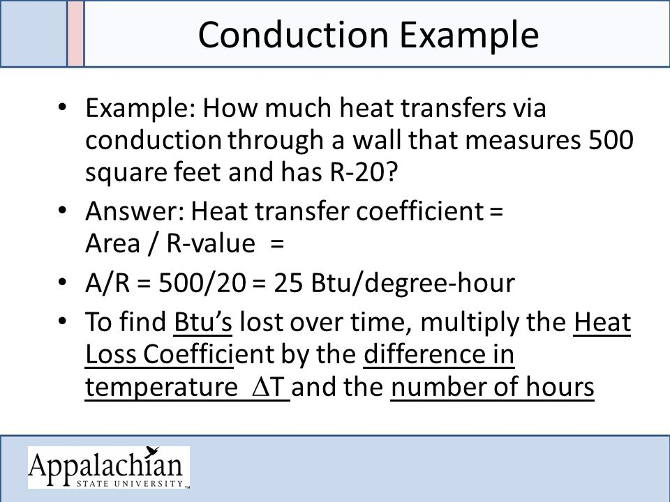 Conduction Example Example: How much heat transfers via conduction through a wall that measures 500 square feet and has R-20.